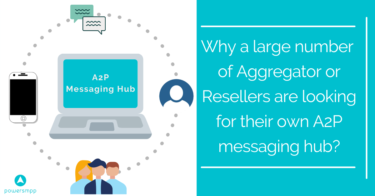 Why a large number of aggregator or resellers are looking for their own A2P messaging hub